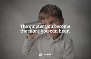 The-quieter-you-become-the-more-you-can-hear.